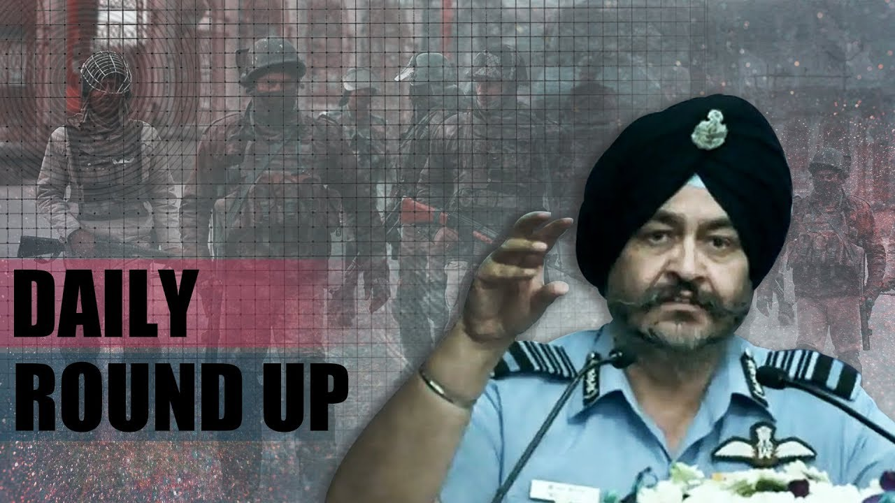 Daily Round-up Ep. 59 – IAF chief's statement on Balakot strike, encounter in Kashmir and more.