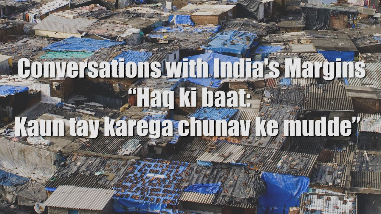 "Conversations with India's Margins: ""Haq Ki Baat: Kaun Tay Karega Chunav Ke Mudde"""