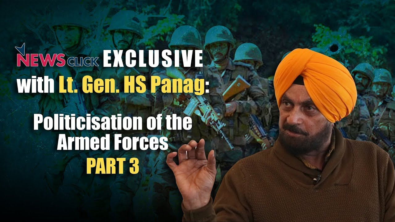 ewsclick Exclusive with Lt Gen.(Rtd) HS Panag: Politicisation of the Armed Forces (Part 3)