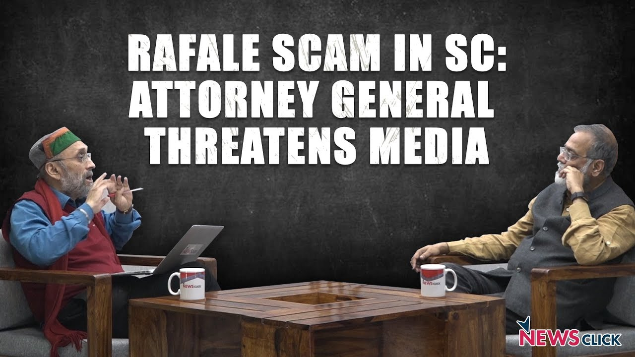 Rafale Scam in SC: Attorney General Theatens Media Organisations
