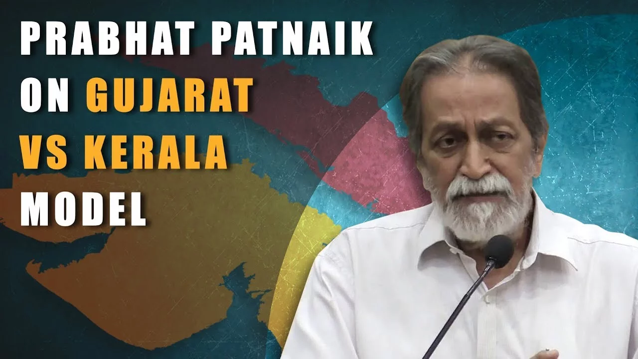 Prabhat Patnaik on Gujarat vs Kerala model of development.