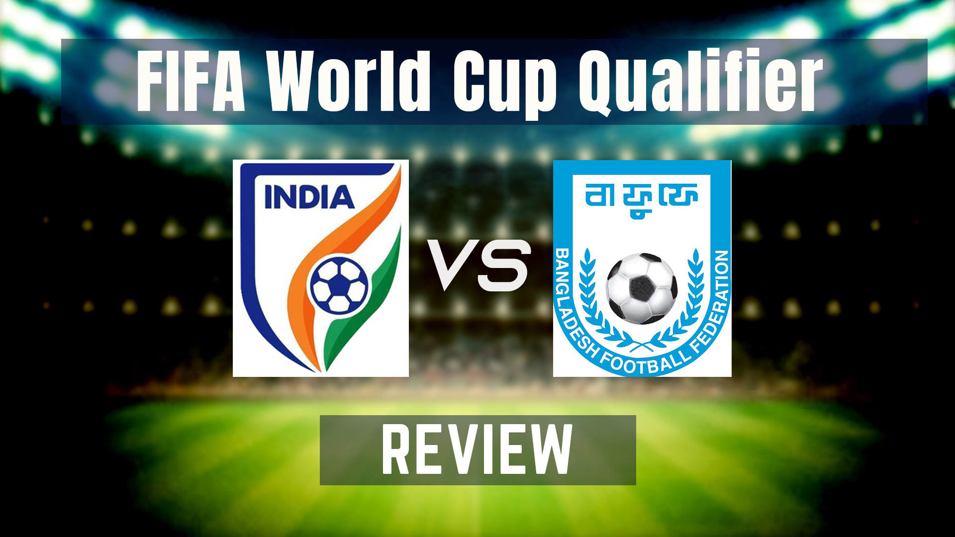 India vs Bangladesh FIFA World Cup qualifier football match analysis