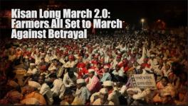 Kisan Long March 2.0 : Farmers Are Marching Against BJP's Betrayal