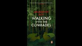 Walking with comrades by Arundhati Roy