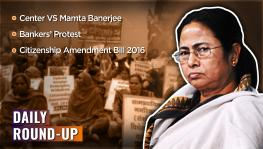 Daily Round-up Ep. 38 – Bankers' Protest, Citizenship Amendment Bill 2016, Center vs Mamata Banerjee